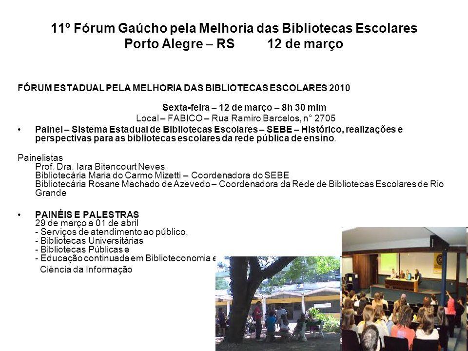 11º Fórum Gaúcho pela Melhoria das Bibliotecas Escolares Porto Alegre – RS 12 de março FÓRUM ESTADUAL PELA MELHORIA DAS BIBLIOTECAS ESCOLARES 2010 Sex
