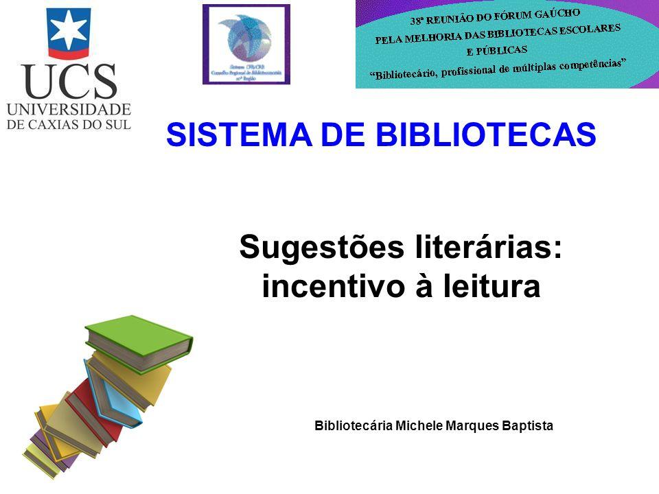 Sugestões literárias: incentivo à leitura SISTEMA DE BIBLIOTECAS Bibliotecária Michele Marques Baptista