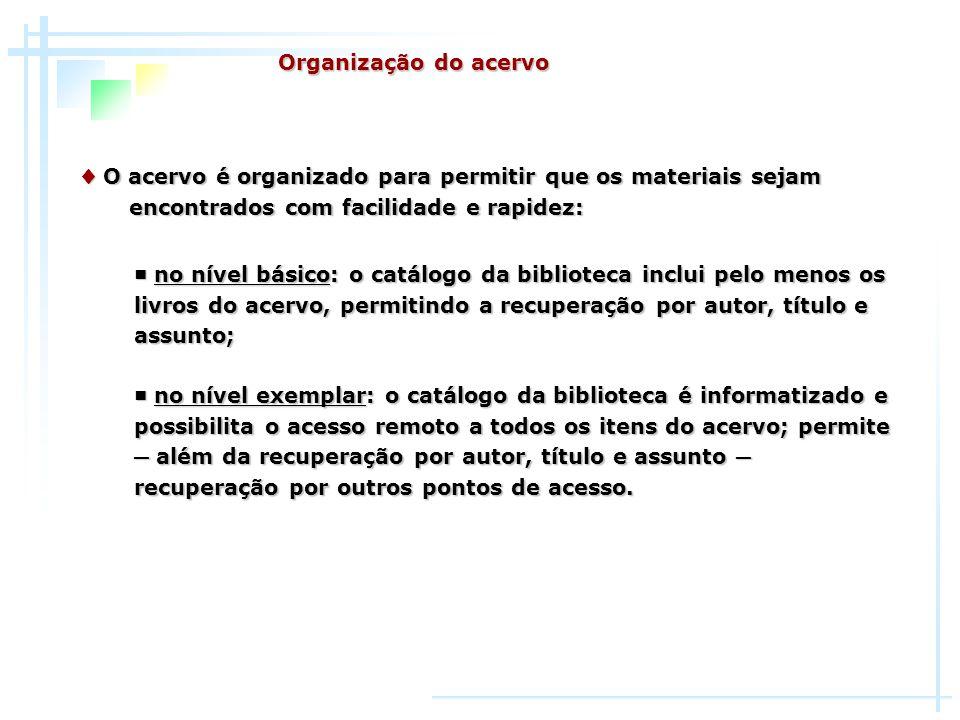 O acervo é organizado para permitir que os materiais sejam encontrados com facilidade e rapidez: O acervo é organizado para permitir que os materiais
