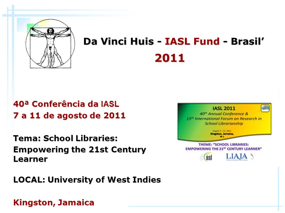 40ª Conferência da IASL 7 a 11 de agosto de 2011 Tema: School Libraries: Empowering the 21st Century Learner LOCAL: University of West Indies Kingston