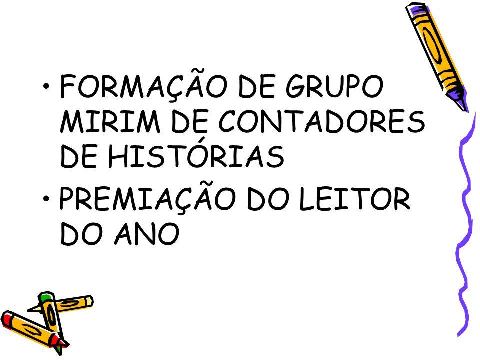 FORMAÇÃO DE GRUPO MIRIM DE CONTADORES DE HISTÓRIAS PREMIAÇÃO DO LEITOR DO ANO