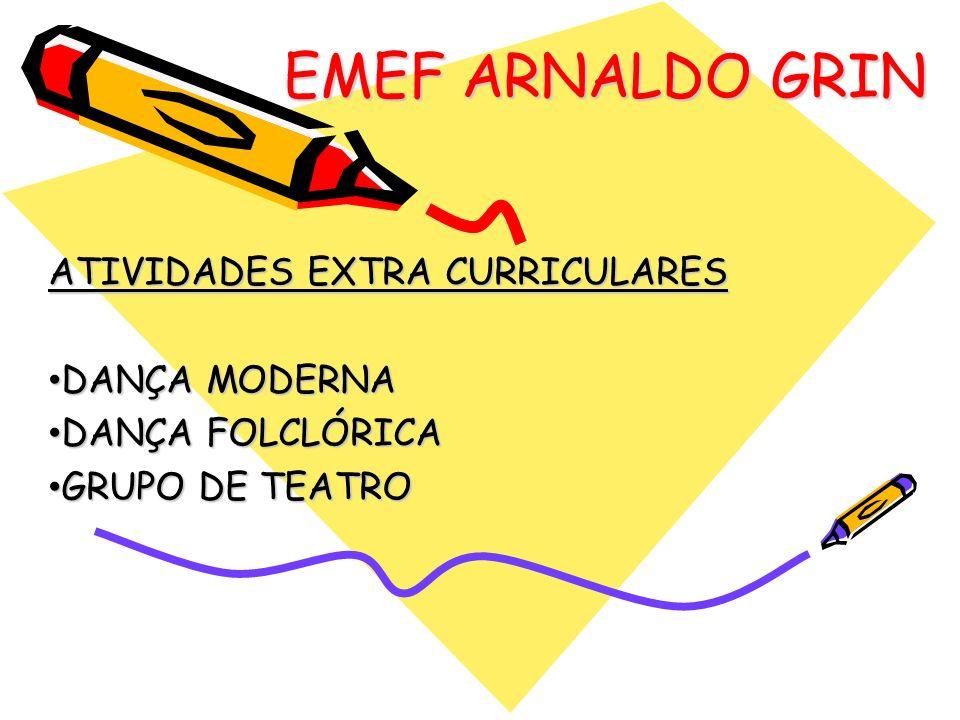 EMEF ARNALDO GRIN ATIVIDADES EXTRA CURRICULARES DANÇA MODERNA DANÇA MODERNA DANÇA FOLCLÓRICA DANÇA FOLCLÓRICA GRUPO DE TEATRO GRUPO DE TEATRO