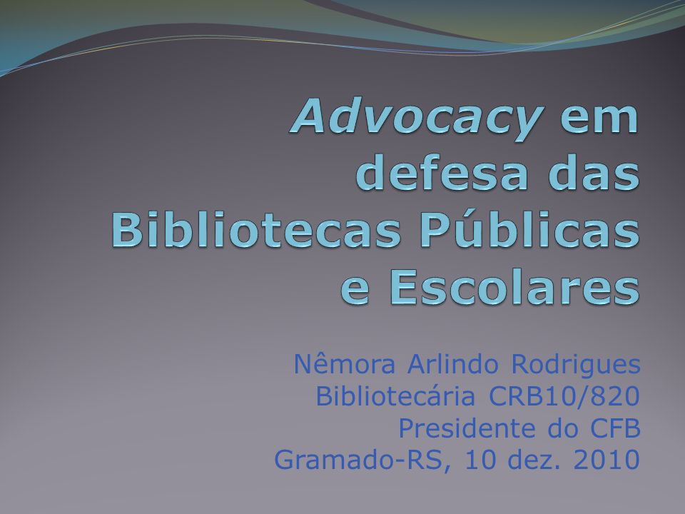Nêmora Arlindo Rodrigues Bibliotecária CRB10/820 Presidente do CFB Gramado-RS, 10 dez. 2010