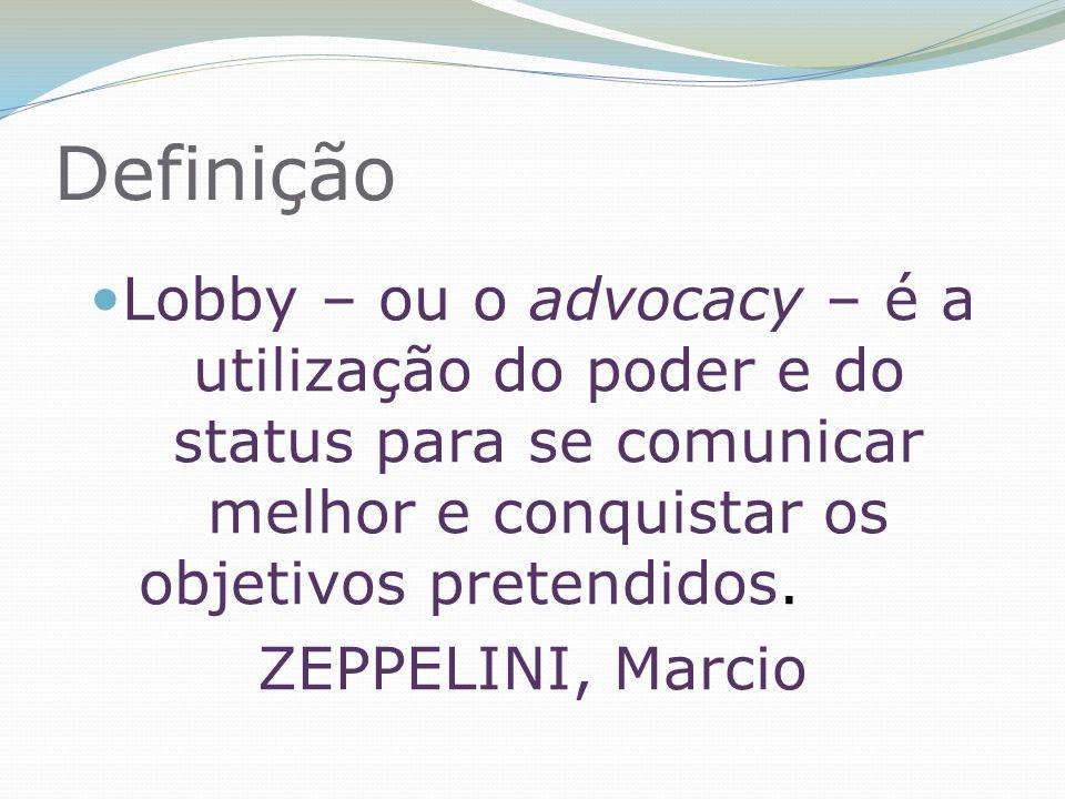 Definição Lobby – ou o advocacy – é a utilização do poder e do status para se comunicar melhor e conquistar os objetivos pretendidos.