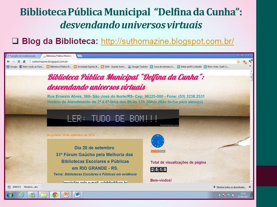 Biblioteca Pública Municipal Delfina da Cunha: desvendando universos virtuais Blog da Biblioteca: http://suthomazine.blogspot.com.br/http://suthomazin