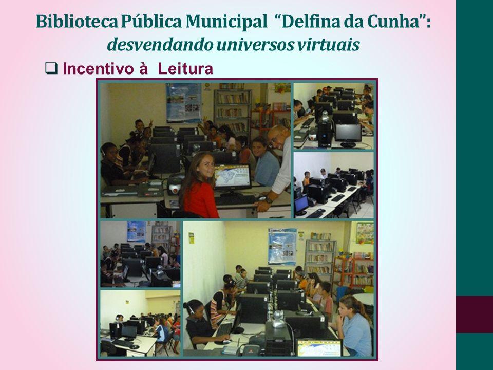 Biblioteca Pública Municipal Delfina da Cunha: desvendando universos virtuais Incentivo à Leitura