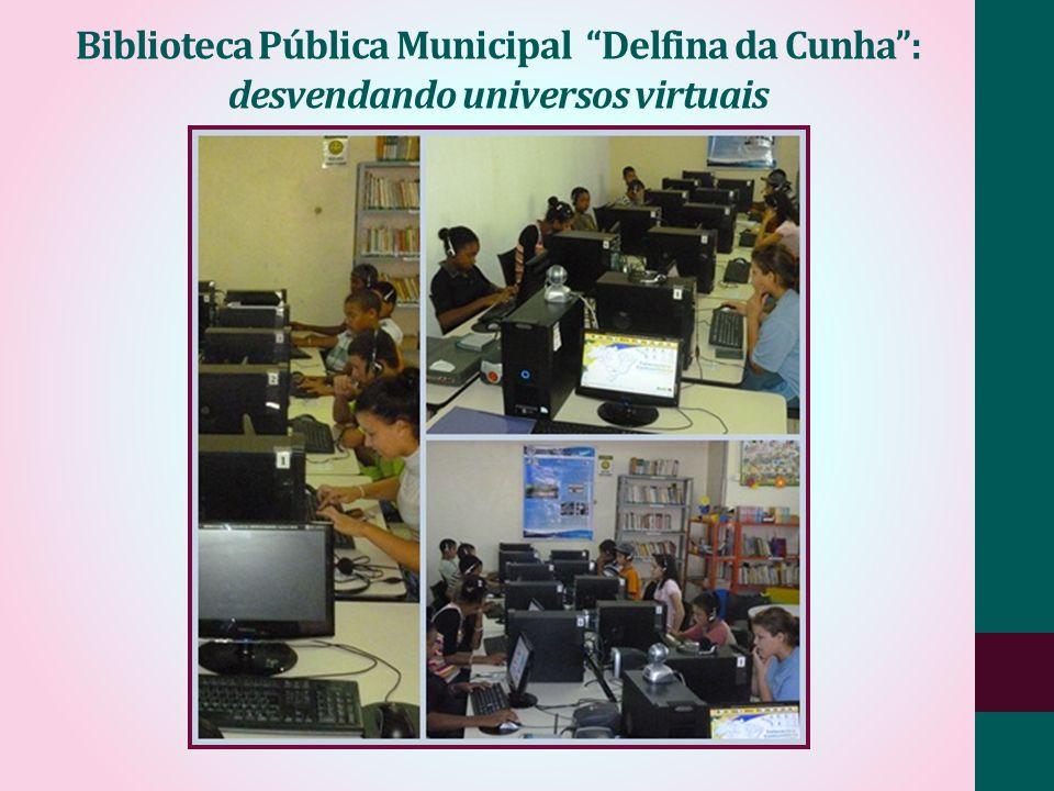 Biblioteca Pública Municipal Delfina da Cunha: desvendando universos virtuais