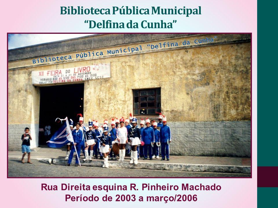 Biblioteca Pública Municipal Delfina da Cunha Rua Direita esquina R. Pinheiro Machado Período de 2003 a março/2006