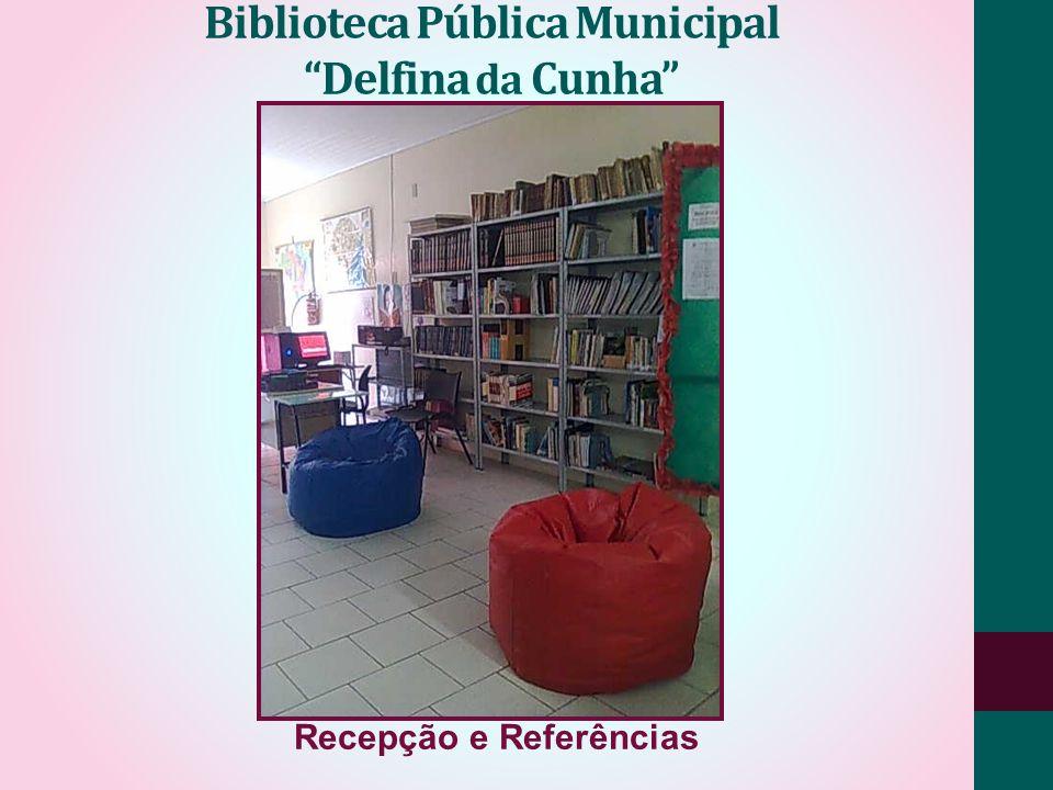 Biblioteca Pública Municipal Delfina da Cunha Recepção e Referências