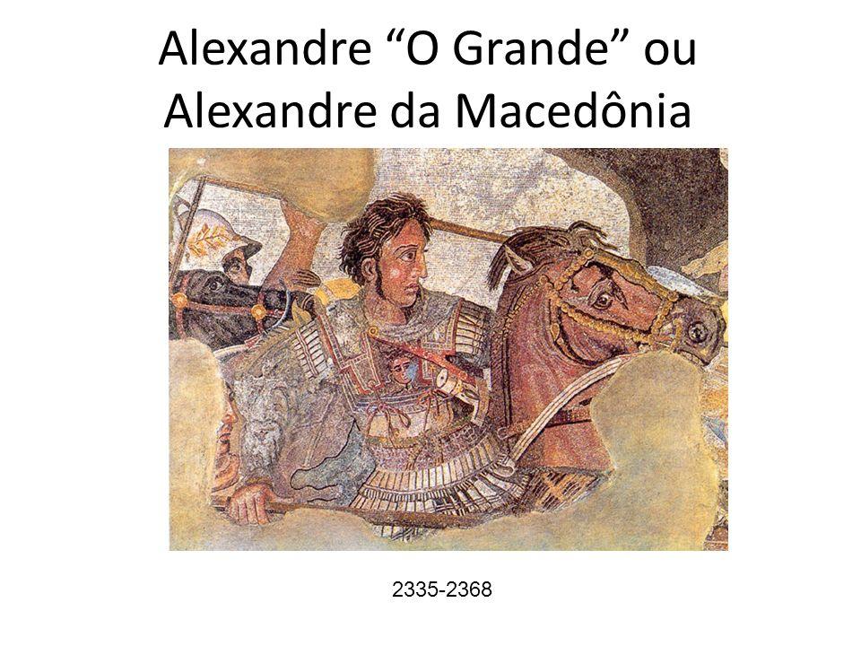 Alexandre O Grande ou Alexandre da Macedônia 2335-2368 2335-2368