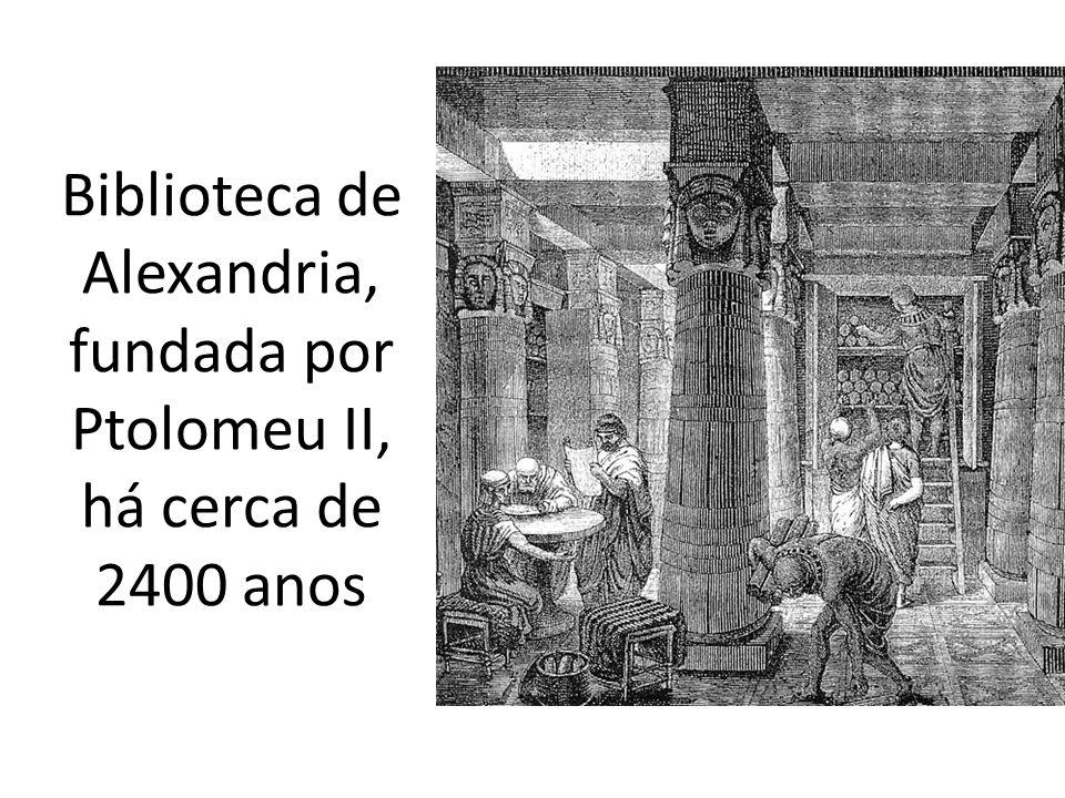 Biblioteca de Alexandria, fundada por Ptolomeu II, há cerca de 2400 anos