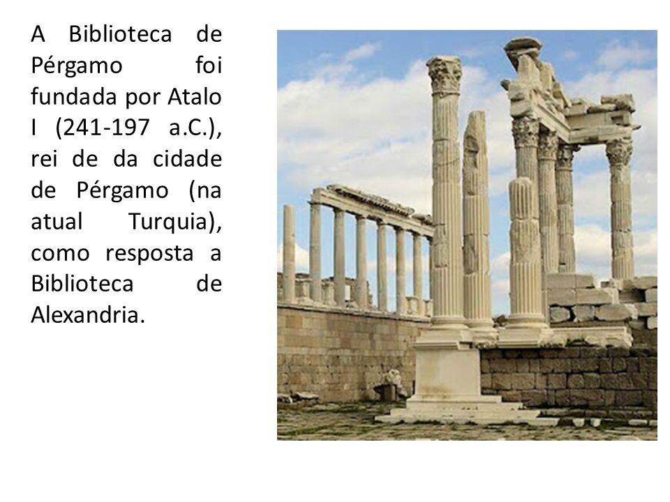 A Biblioteca de Pérgamo foi fundada por Atalo I (241-197 a.C.), rei de da cidade de Pérgamo (na atual Turquia), como resposta a Biblioteca de Alexandr
