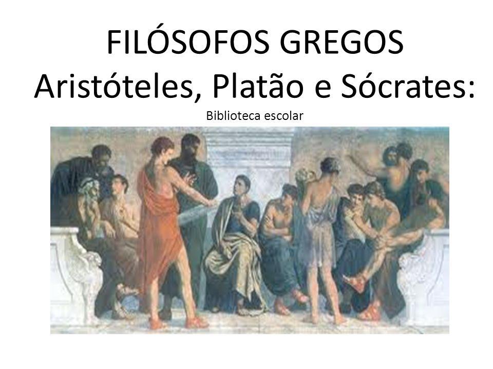 FILÓSOFOS GREGOS Aristóteles, Platão e Sócrates: Biblioteca escolar