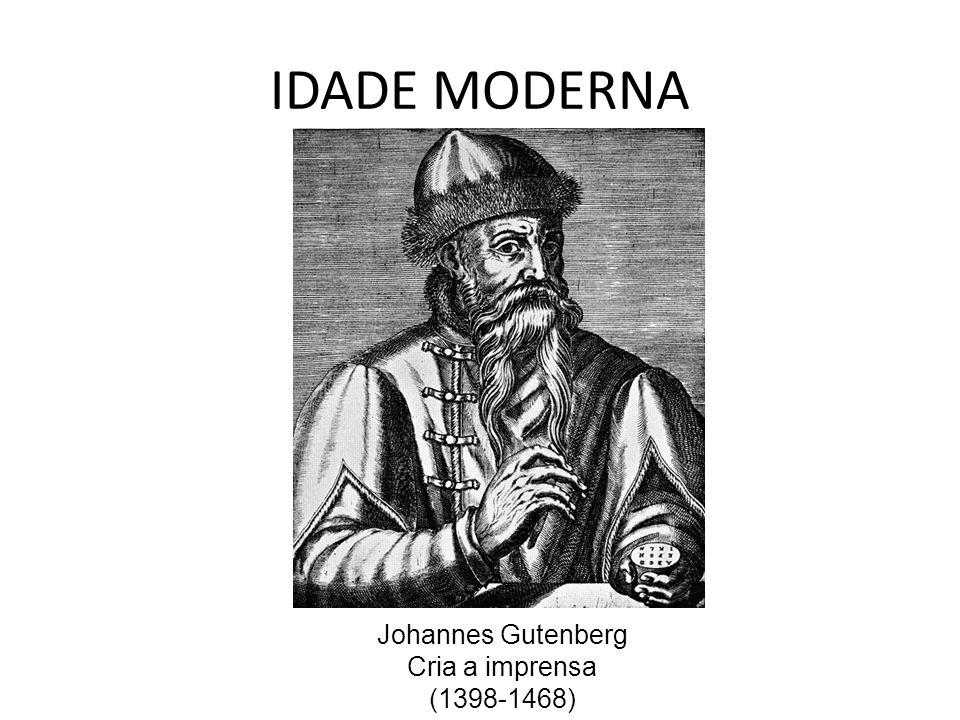IDADE MODERNA Johannes Gutenberg Cria a imprensa (1398-1468)