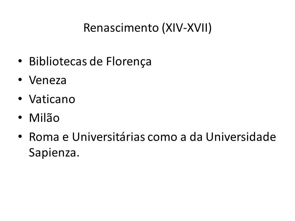 Renascimento (XIV-XVII) Bibliotecas de Florença Veneza Vaticano Milão Roma e Universitárias como a da Universidade Sapienza.