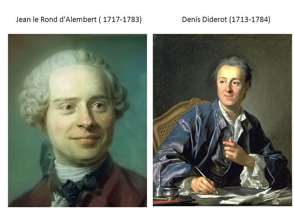 Jean le Rond d'Alembert ( 1717-1783)Denis Diderot (1713-1784)