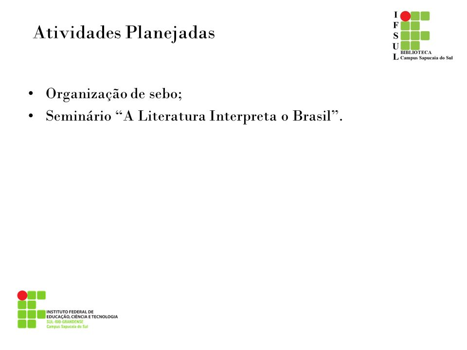 Atividades Planejadas Organização de sebo; Seminário A Literatura Interpreta o Brasil.