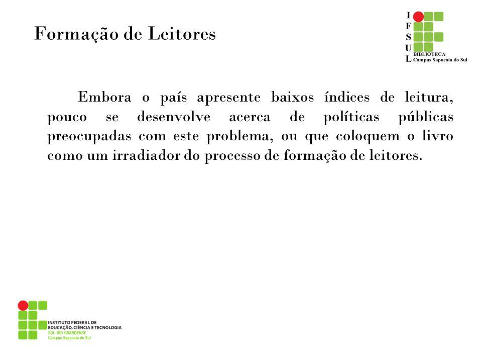 Formação de Leitores Embora o país apresente baixos índices de leitura, pouco se desenvolve acerca de políticas públicas preocupadas com este problema