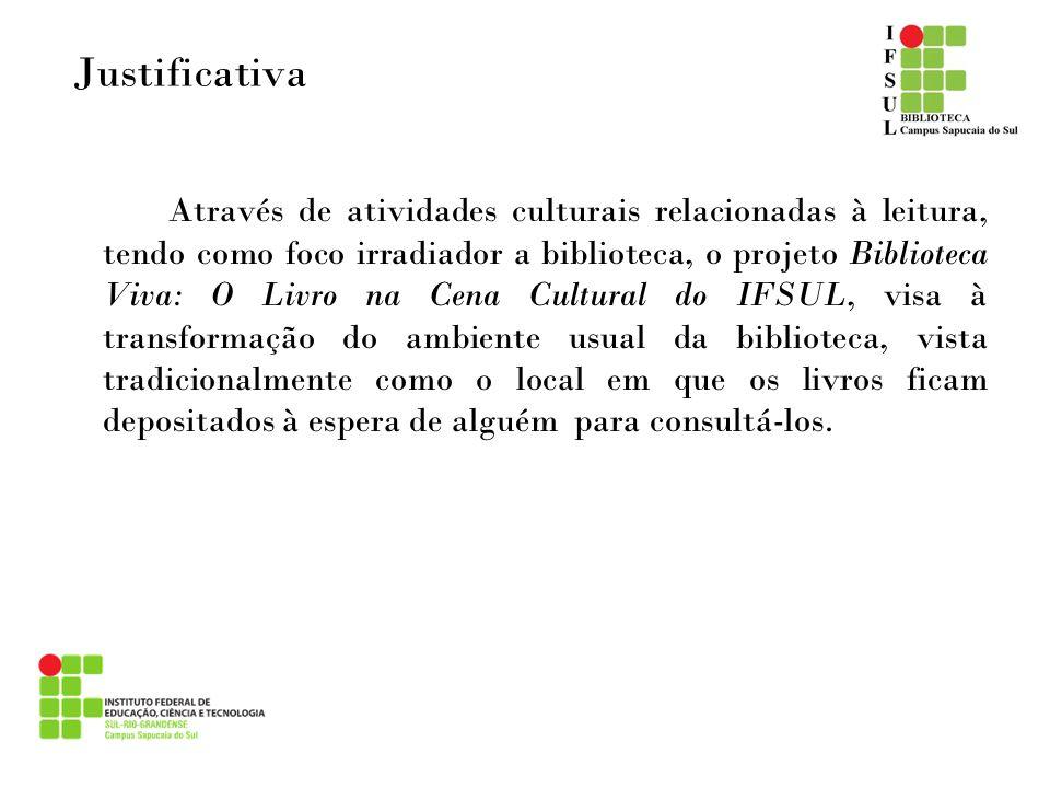 Objetivos Geral: Fomentar a leitura e as ações que envolvem o livro no contexto cultural do IFSUL Campus Sapucaia do Sul.