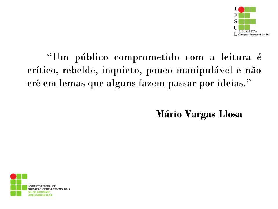 Um público comprometido com a leitura é crítico, rebelde, inquieto, pouco manipulável e não crê em lemas que alguns fazem passar por ideias. Mário Var