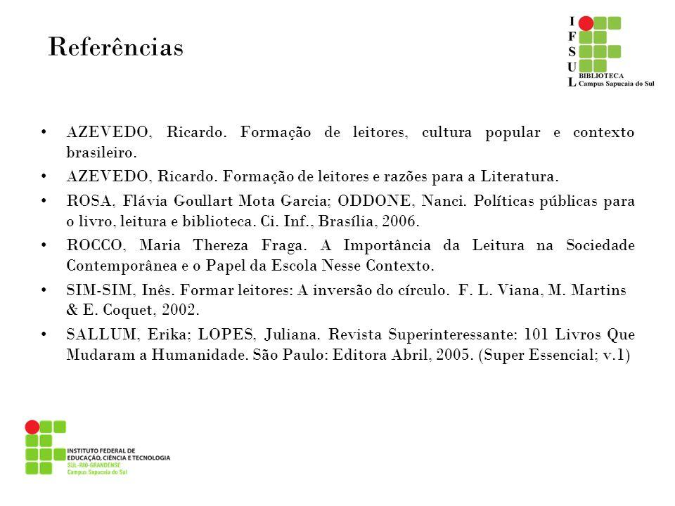 Referências AZEVEDO, Ricardo. Formação de leitores, cultura popular e contexto brasileiro. AZEVEDO, Ricardo. Formação de leitores e razões para a Lite