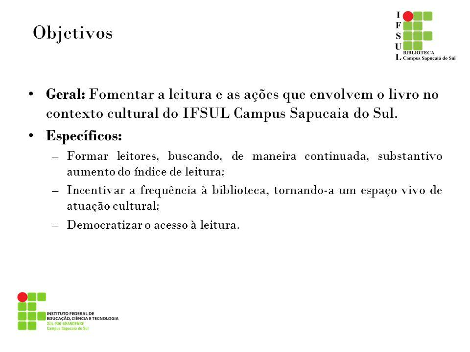 Objetivos Geral: Fomentar a leitura e as ações que envolvem o livro no contexto cultural do IFSUL Campus Sapucaia do Sul. Específicos: –Formar leitore