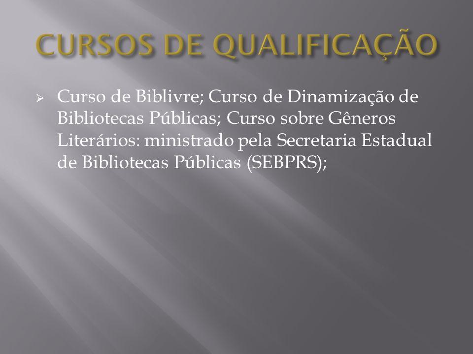 Curso de Biblivre; Curso de Dinamização de Bibliotecas Públicas; Curso sobre Gêneros Literários: ministrado pela Secretaria Estadual de Bibliotecas Pú