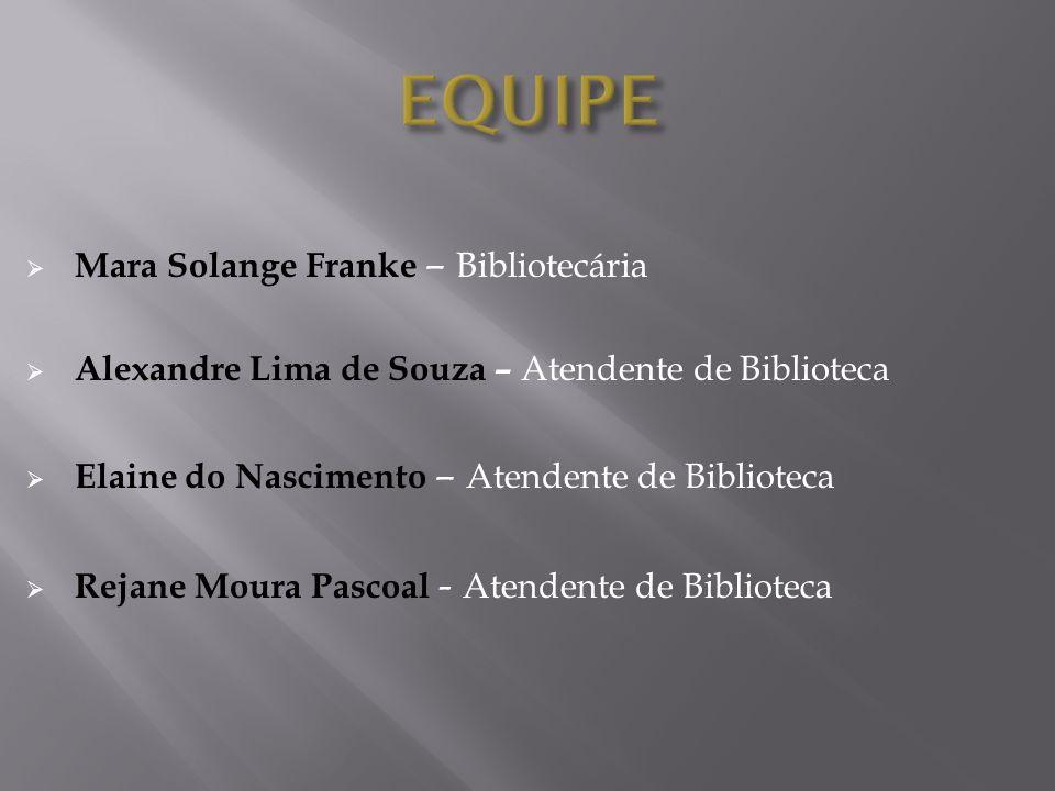 Mara Solange Franke – Bibliotecária Alexandre Lima de Souza – Atendente de Biblioteca Elaine do Nascimento – Atendente de Biblioteca Rejane Moura Pasc