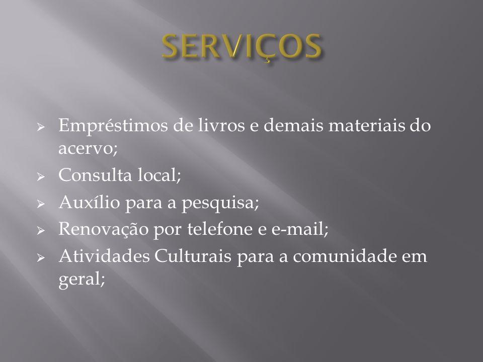 Empréstimos de livros e demais materiais do acervo; Consulta local; Auxílio para a pesquisa; Renovação por telefone e e-mail; Atividades Culturais par