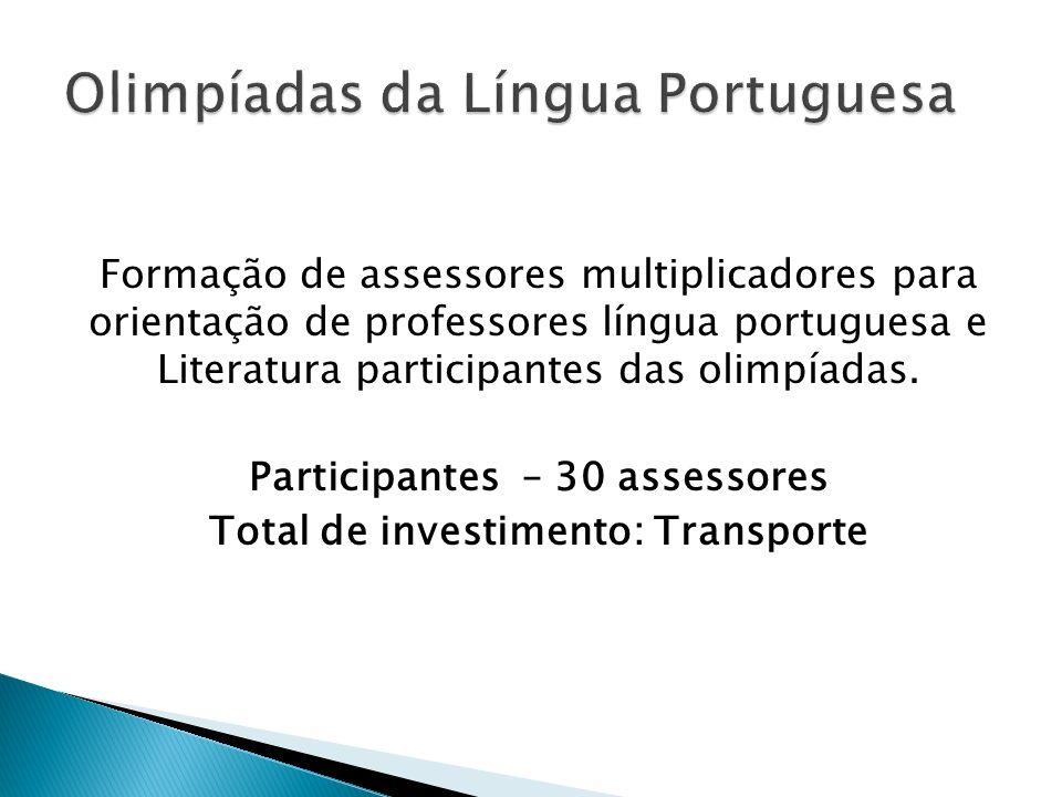 Formação de assessores multiplicadores para orientação de professores língua portuguesa e Literatura participantes das olimpíadas. Participantes – 30