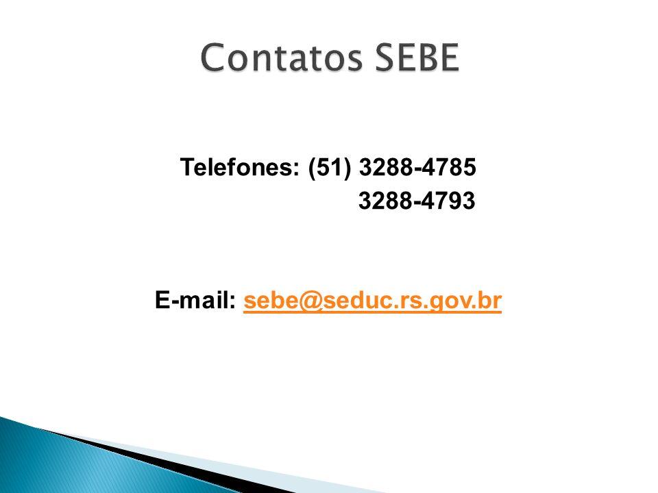Telefones: (51) 3288-4785 3288-4793 E-mail: sebe@seduc.rs.gov.brsebe@seduc.rs.gov.br