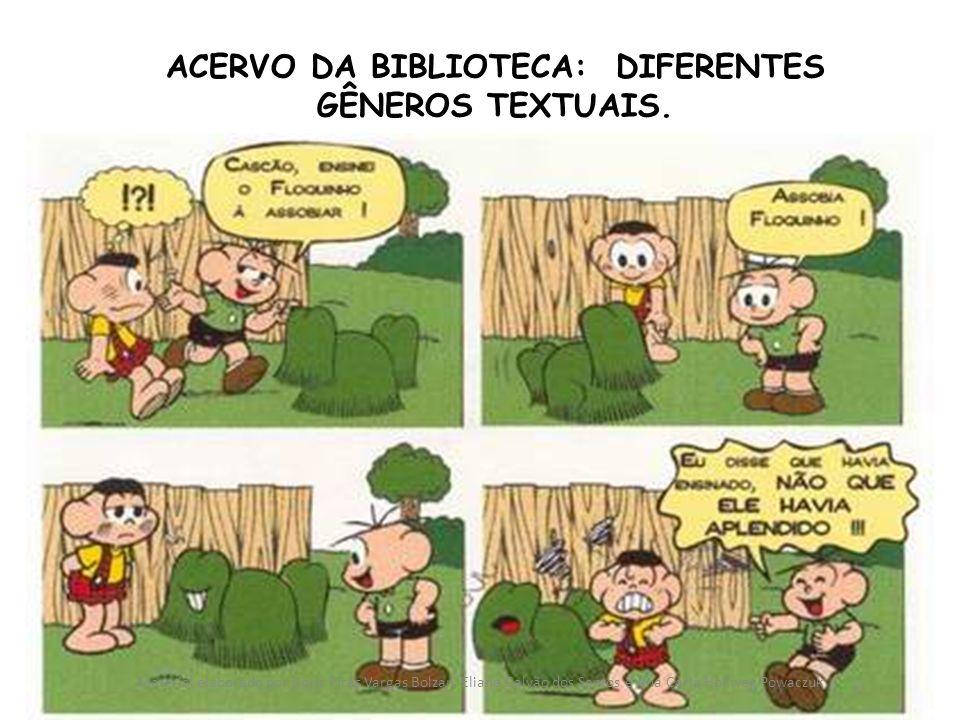 ACERVO DA BIBLIOTECA: DIFERENTES GÊNEROS TEXTUAIS. Material elaborado por Doris Pires Vargas Bolzan, Eliane Galvão dos Santos e Ana Carla Hollweg Powa