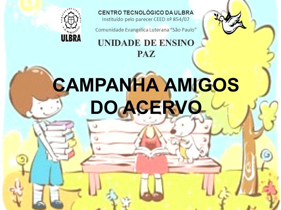 CENTRO TECNOLÓGICO DA ULBRA Instituído pelo parecer CEED nº 854/07 Comunidade Evangélica Luterana São Paulo UNIDADE DE ENSINO PAZ CAMPANHA AMIGOS DO A