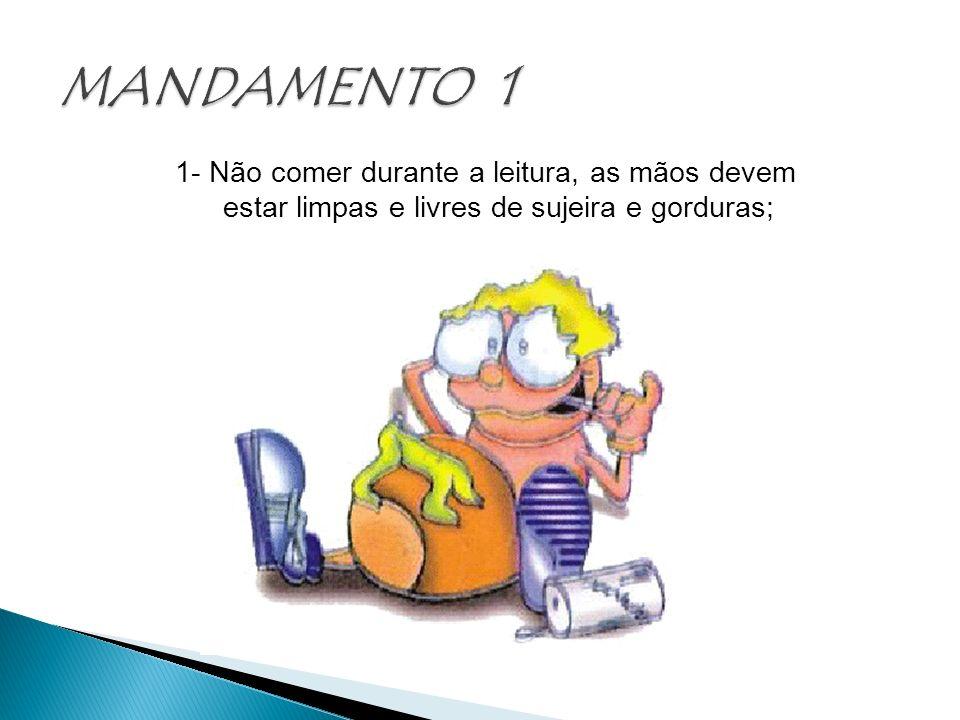 1- Não comer durante a leitura, as mãos devem estar limpas e livres de sujeira e gorduras;