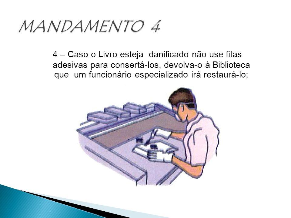 4 – Caso o Livro esteja danificado não use fitas adesivas para consertá-los, devolva-o à Biblioteca que um funcionário especializado irá restaurá-lo;