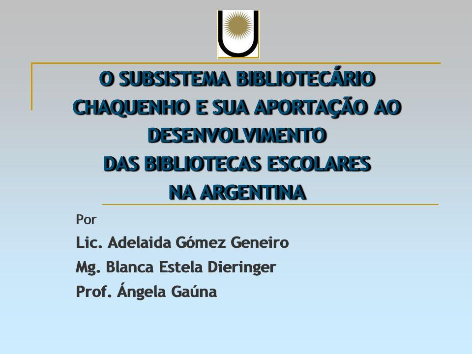O SUBSISTEMA BIBLIOTEC Á RIO CHAQUENHO E SUA APORTA Ç ÃO AO DESENVOLVIMENTO DAS BIBLIOTECAS ESCOLARES NA ARGENTINA Por Lic.