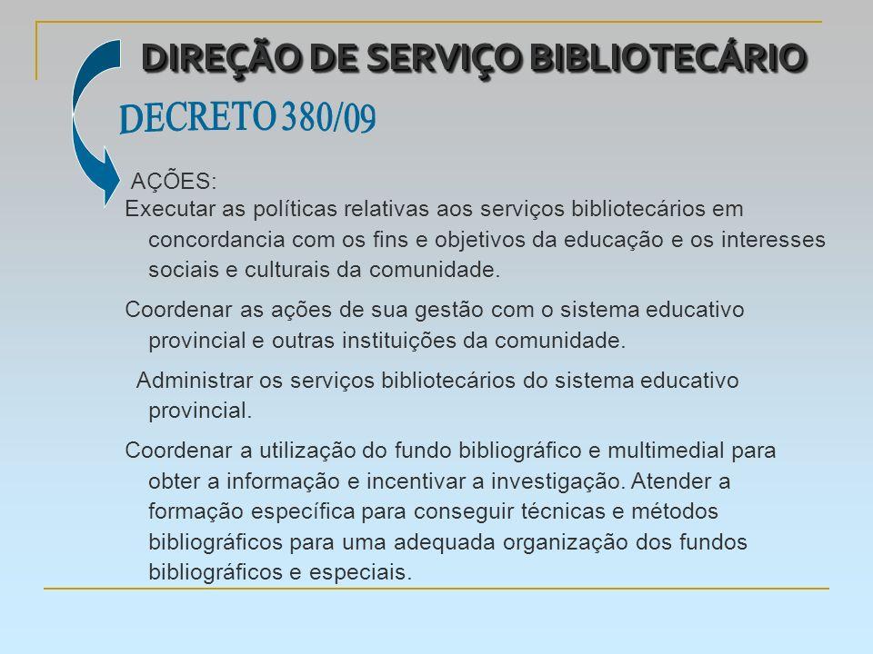 DIREÇÃO DE SERVIÇO BIBLIOTECÁRIO AÇÕES: Executar as políticas relativas aos serviços bibliotecários em concordancia com os fins e objetivos da educação e os interesses sociais e culturais da comunidade.