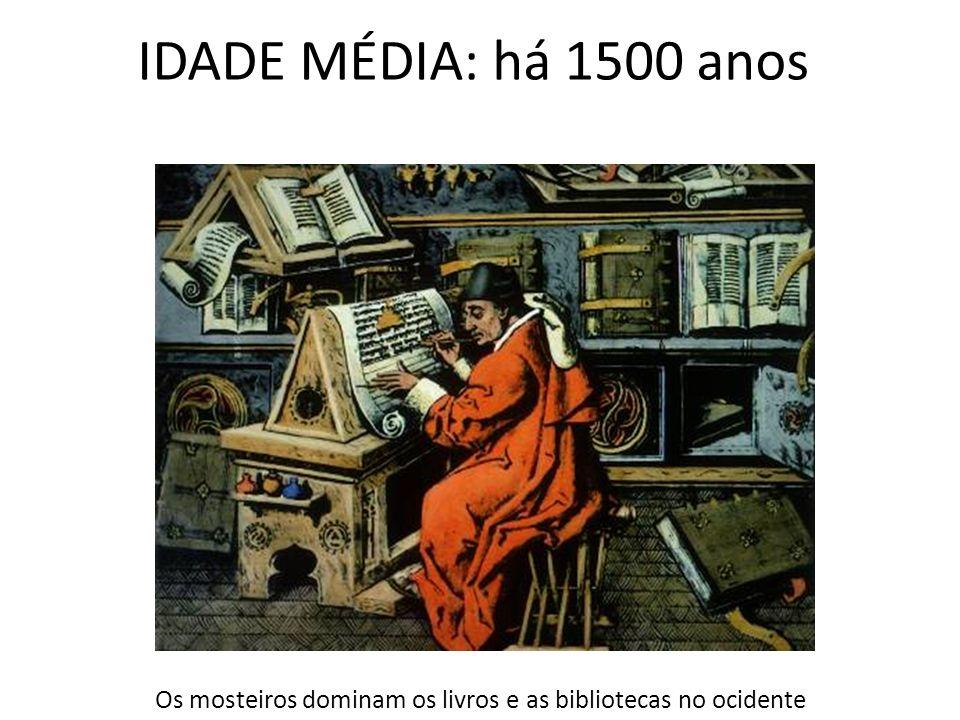 IDADE MÉDIA: há 1500 anos Os mosteiros dominam os livros e as bibliotecas no ocidente