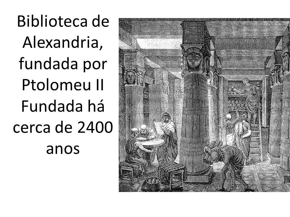 Biblioteca de Alexandria, fundada por Ptolomeu II Fundada há cerca de 2400 anos