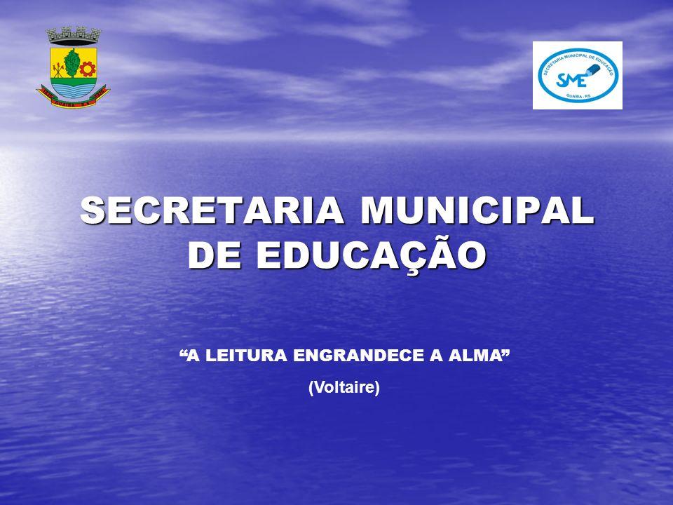 SECRETARIA MUNICIPAL DE EDUCAÇÃO A LEITURA ENGRANDECE A ALMA (Voltaire)
