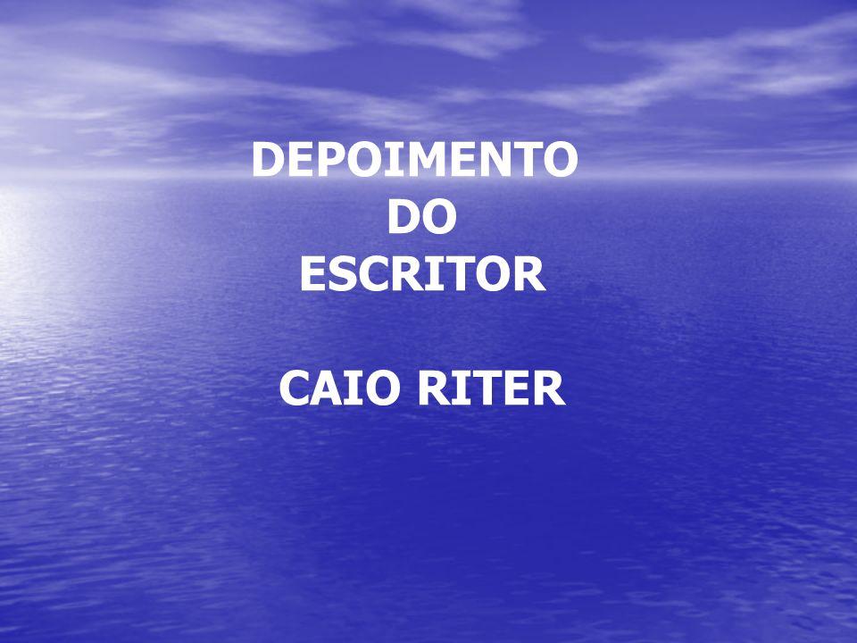 DEPOIMENTO DO ESCRITOR CAIO RITER