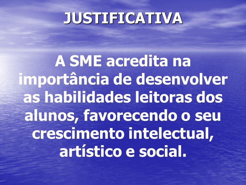 JUSTIFICATIVA A SME acredita na importância de desenvolver as habilidades leitoras dos alunos, favorecendo o seu crescimento intelectual, artístico e
