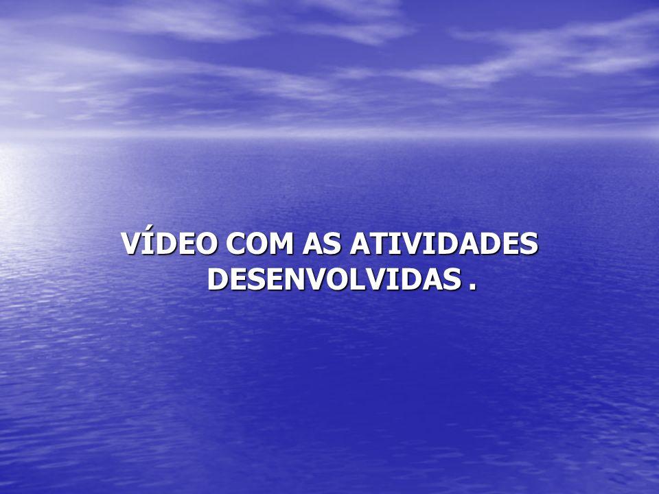 VÍDEO COM AS ATIVIDADES DESENVOLVIDAS.