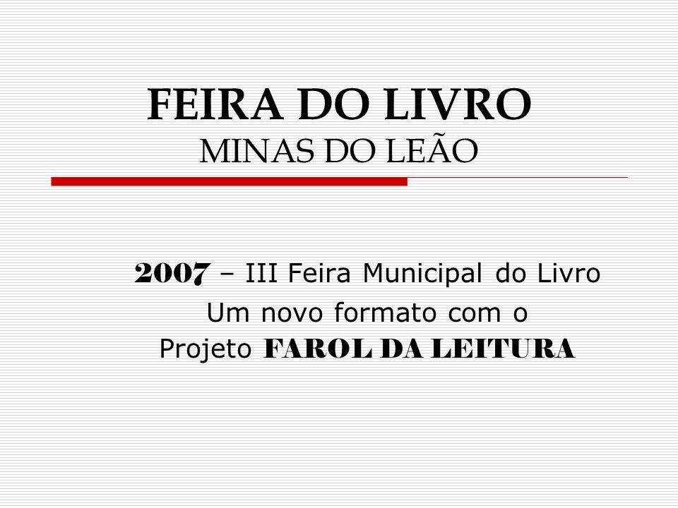 FEIRA DO LIVRO MINAS DO LEÃO 2007 – III Feira Municipal do Livro Um novo formato com o Projeto FAROL DA LEITURA