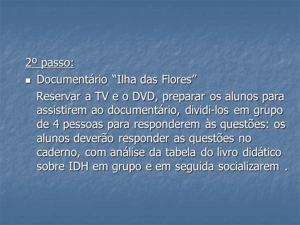 2º passo: Documentário Ilha das Flores Documentário Ilha das Flores Reservar a TV e o DVD, preparar os alunos para assistirem ao documentário, dividi-