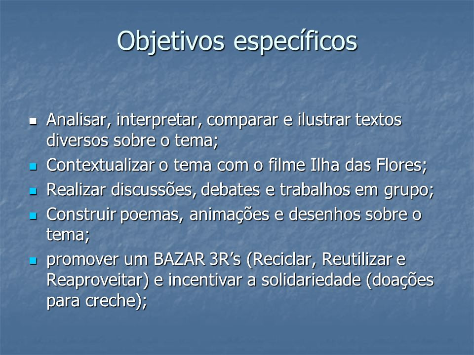 Objetivos específicos Analisar, interpretar, comparar e ilustrar textos diversos sobre o tema; Analisar, interpretar, comparar e ilustrar textos diver