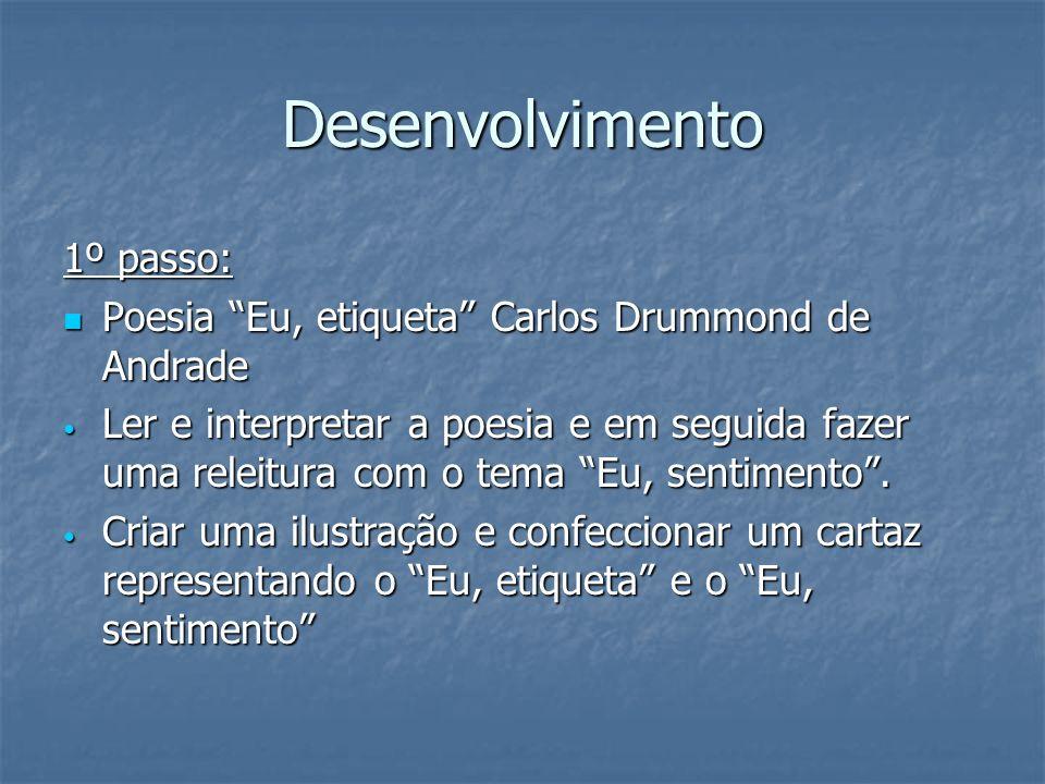 Desenvolvimento 1º passo: Poesia Eu, etiqueta Carlos Drummond de Andrade Poesia Eu, etiqueta Carlos Drummond de Andrade Ler e interpretar a poesia e e