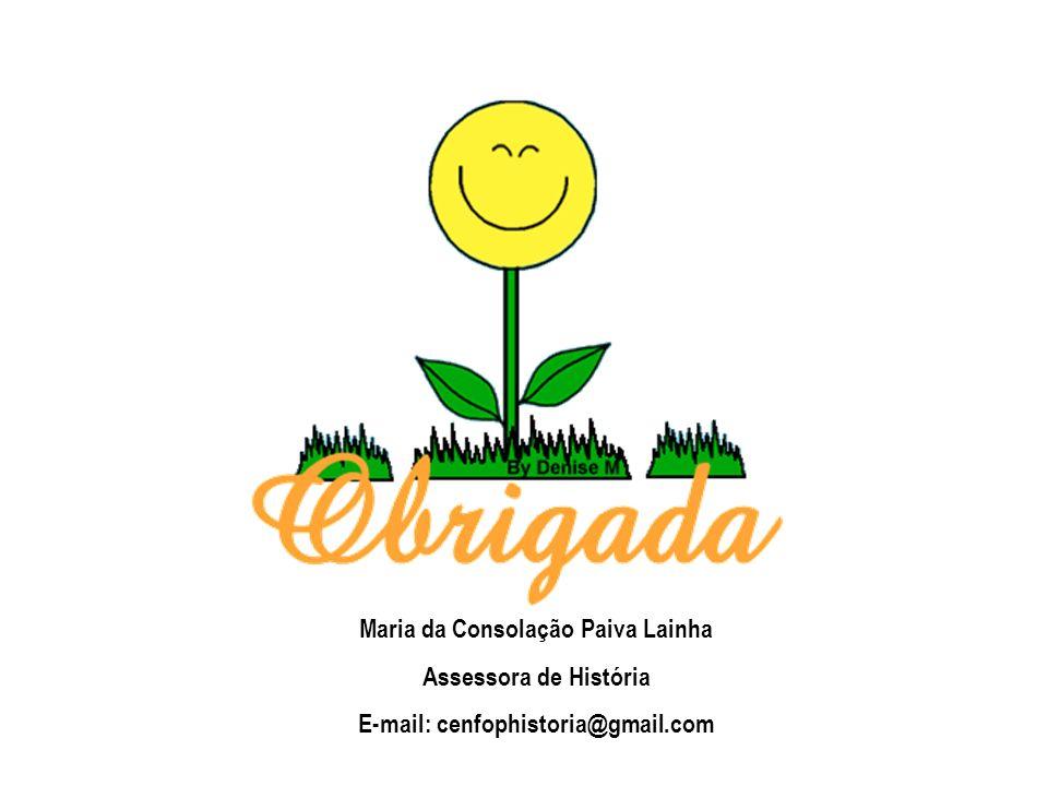 Maria da Consolação Paiva Lainha Assessora de História E-mail: cenfophistoria@gmail.com