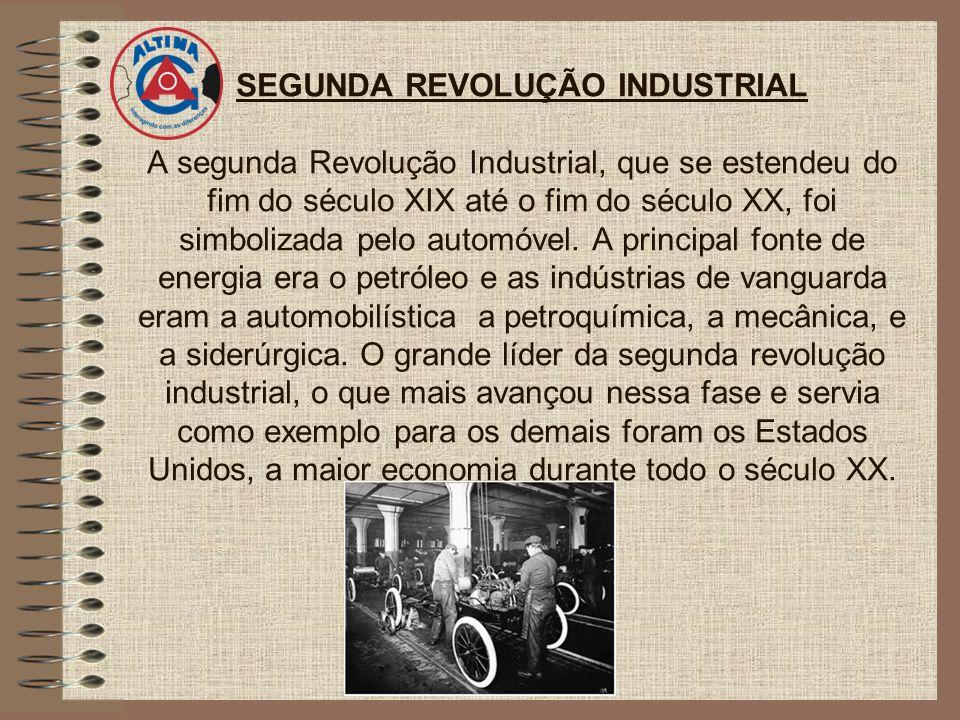 SEGUNDA REVOLUÇÃO INDUSTRIAL A segunda Revolução Industrial, que se estendeu do fim do século XIX até o fim do século XX, foi simbolizada pelo automóv