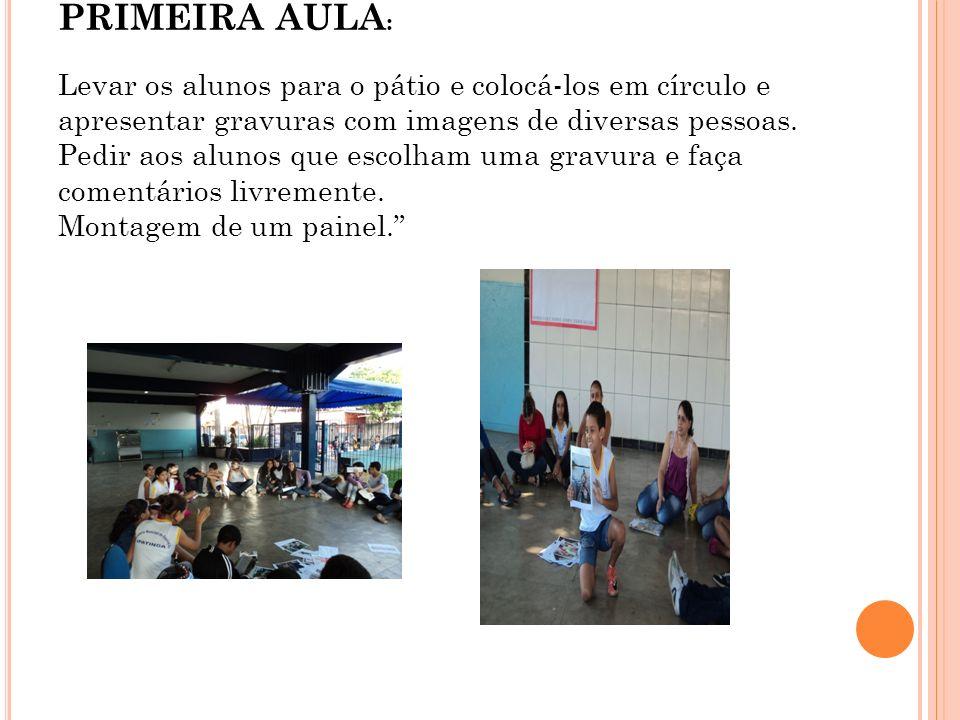 PRIMEIRA AULA : Levar os alunos para o pátio e colocá-los em círculo e apresentar gravuras com imagens de diversas pessoas. Pedir aos alunos que escol